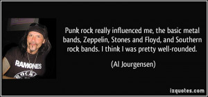 basic metal bands, Zeppelin, Stones and Floyd, and Southern rock bands ...