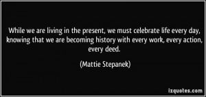 ... history with every work, every action, every deed. - Mattie Stepanek