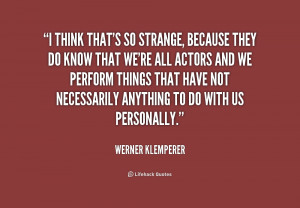 ... that we're all actors and we ... - Werner Klemperer at Lifehack Quotes