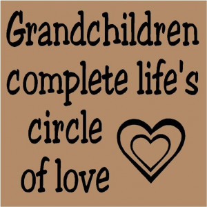 Grandchildren complete life's circle of love Grandbaby, Quotes, Life ...