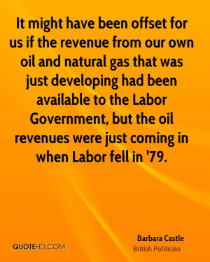 It might have been offset for us if the revenue from our own oil and ...