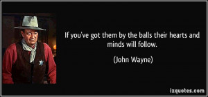 If you've got them by the balls their hearts and minds will follow ...