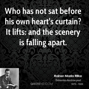 Who has not sat before his own heart's curtain? It lifts: and the ...