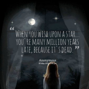 When you wish upon a star... you're many million years late, because ...