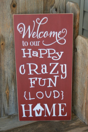 welcome to our happy crazy fun loud home - board with vinyl lettering ...