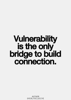 Being vulnerable takes courage. But it's worth it. It's worth it ...
