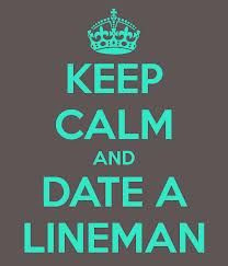 Keep Calm and Date a lineman. More
