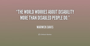 The world worries about disability more than disabled people do.""
