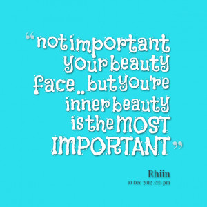 Quotes Picture: not important your beauty face but you're inner beauty ...