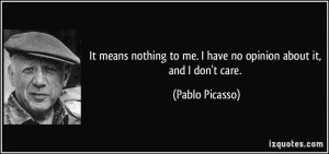 It means nothing to me. I have no opinion about it, and I don't care ...