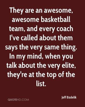 Jeff Bzdelik - They are an awesome, awesome basketball team, and every ...