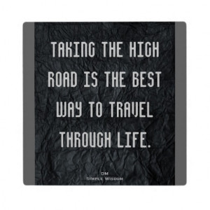 Taking The High Road...Quote Plaque