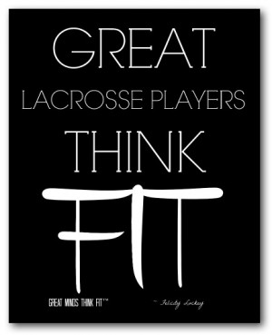 Great Lacrosse Players Think Fit