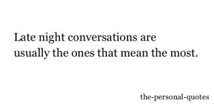 people conversations Personal relatable late night conversations