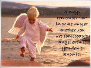 ... You Are Somebody's Angel Even If You Don't Know It - Angels Quote
