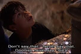 Motto: Goonies Never Say Die!