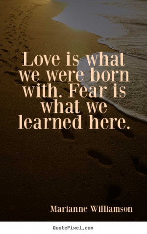 Marianne Williamson picture quotes - Love is what we were born with ...