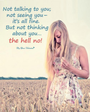 Not talking to you;not seeing you-its all fine but not thinking about ...