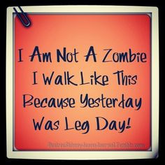 Funny stuff...the truth about after leg day> Still walking like a ...