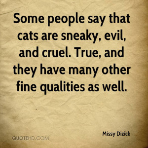 missy-dizick-quote-some-people-say-that-cats-are-sneaky-evil-and.jpg