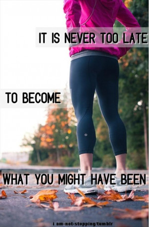 motivational fitness quotes, it is never to late to become what you ...