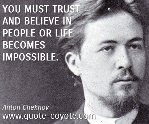 """You must trust and believe in people or life becomes impossible."""""""