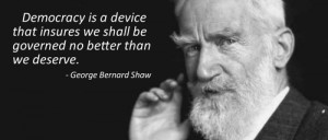 Democracy is a device that ensures we shall be governed no better than ...