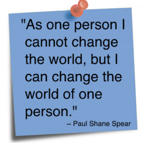 one-person-i-cannot-change-the-world-but-i-can-change-the-world-of-one ...
