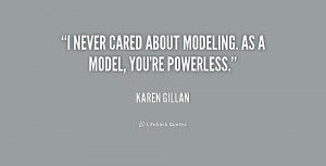 never cared about modeling. As a model, you're powerless.""