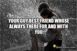 Guy Best Friend Quotes Your guy best friend whose