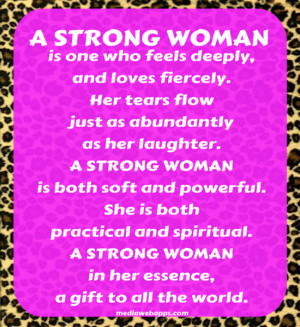 STRONG WOMAN is one who feels deeply, and loves fiercely. Her ...