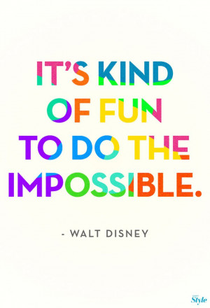 ... who knows something about doing the impossible, it's Walt Disney