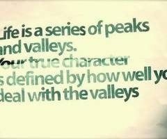 Life is a series of Peaks and Valleys...