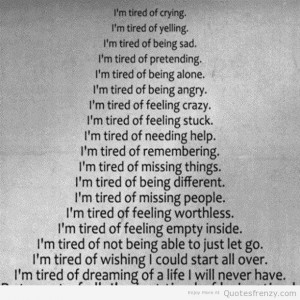 ... quotes about love and heartbreak and life i am tired quotes heartbreak