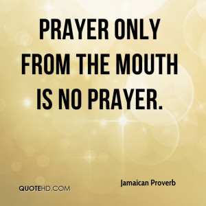 Prayer only from the mouth is no prayer.