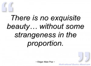 there is no exquisite beauty… without some edgar allan poe
