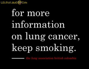 For more information on lung cancer keep smoking