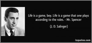 Life is a game, boy. Life is a game that one plays according to the ...