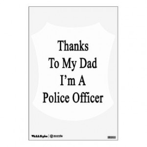 Thanks To My Dad I'm A Police Officer Wall Sticker