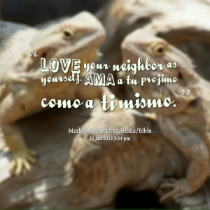 Quotes Picture: love your neighbor as yourself ama a tu projimo como a ...