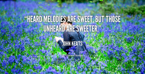 """Heard melodies are sweet, but those unheard are sweeter."""""""