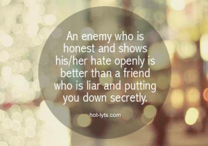An enemy who is honest and shows his/her hate openly is better than a ...