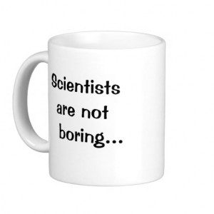 Scientists Are Not Boring - Funny Science Quote Mugs
