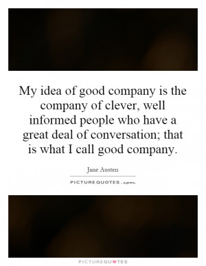 ... have a great deal of conversation; that is what I call good company