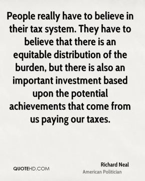 Richard Neal - People really have to believe in their tax system. They ...