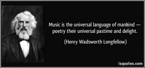 Music is the universal language of mankind — poetry their universal ...