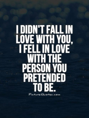 ... love-with-you-i-fell-in-love-with-the-person-you-pretended-to-be-quote