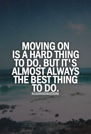 Moving on is a hard thing to do, but it's almost always the best thing ...