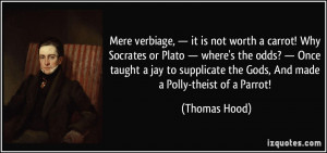 Mere verbiage, — it is not worth a carrot! Why Socrates or Plato ...