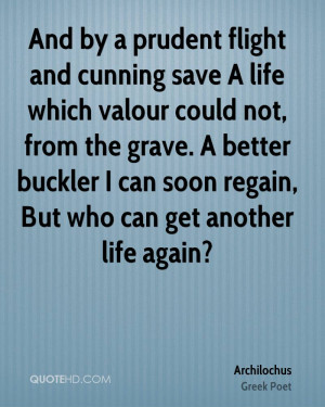 And by a prudent flight and cunning save A life which valour could not ...